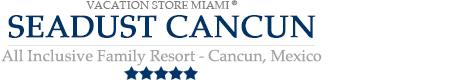 Seadust Cancun Family Resort - Cancun – Seadust Cancun All Inclusive Resort